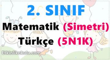 2. Sınıf Matematik (Simetri) - Türkçe (5N1K)