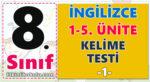 8. Sınıf İngilizce 1-5 Ünite Kelime Testi -1-